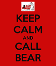keep calm and call Bear